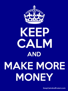 Keep Calm and Make More Money